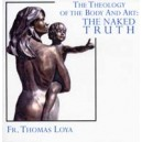 The Theology of the Body and Art: The Naked Truth (Video-DVD) - Fr. Thomas Loya