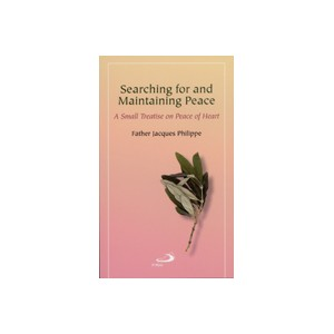Searching for and Maintaining Peace: A Small Treatise on Peace of Heart (Book) - Fr. Jacques Philippe