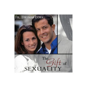 The Gift of Sexuality (CD) - Fr. Thomas Loya