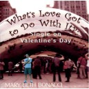 What's Love Got to Do With It?: Single on Valentine's Day (CD) - Mary Beth Bonacci