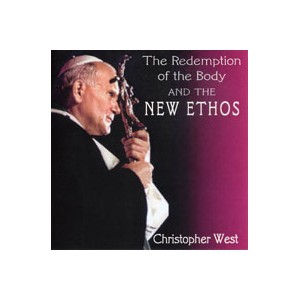 The Redemption of the Body and the New Ethos - Christopher West