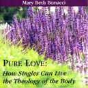 "Pure Love: How Singles Can Live the ""Theology of the Body""(CD) - Mary Beth Bonacci"