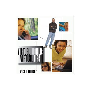 Virtual World: Virtual Life - Vicki Thorn