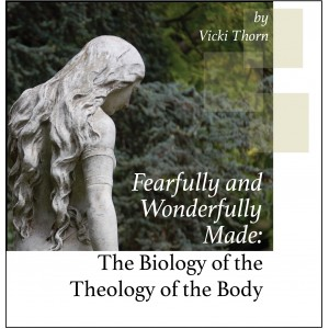 Fearfully and Wonderfully Made: The Biology of the Theology of the Body - Vicki Thorn
