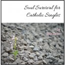 Soul Survival for Catholic Singles