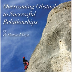 Overcoming Obstacles to Successful Relationships - Fr. Loya