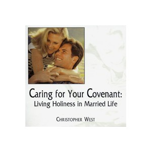 Caring for Your Covenant: Living Holiness in Married Life - Christopher West