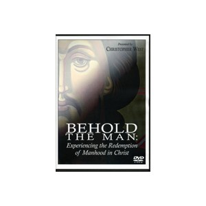 Behold the Man: Experiencing the Redemption of Manhood in Christ - Christopher West