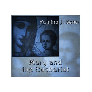 Mary and the Eucharistic Life - Katrina J. Zeno