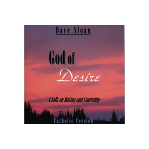 God of Desire: From Dating to Courtship to Paradise - Catholic & Campus Version (CD) - Dave Sloan