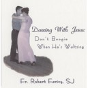 Dancing with Jesus: Don't Boogie When He's Waltzing (DVD) - Fr. Robert Faricy